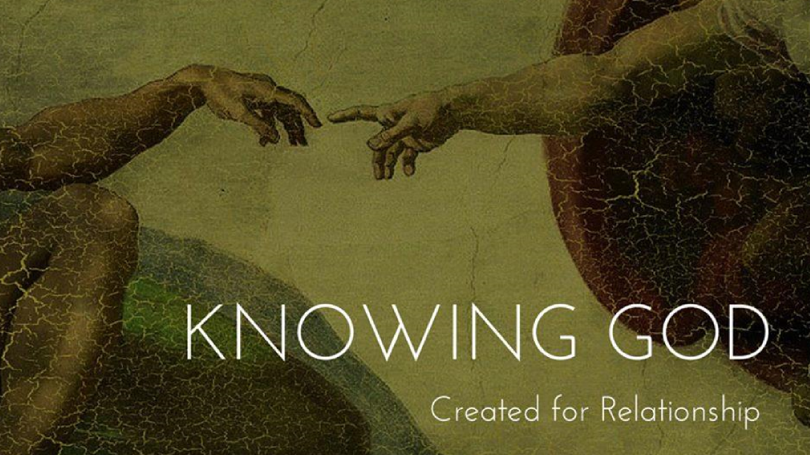 Knowing God: Created for Relationship