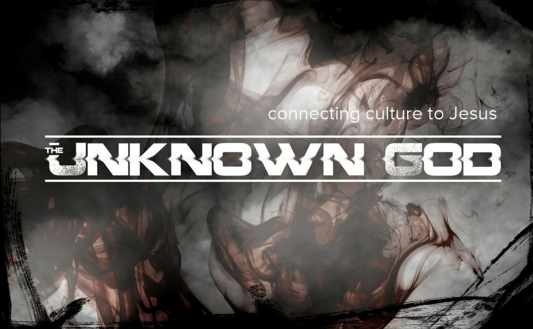 Series: <span>The Unknown God - Connecting Culture to Jesus</span>